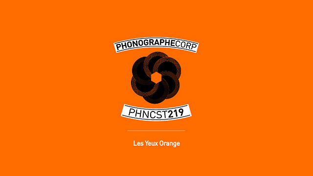 Phonographe Corp - PHNCST219 – LES YEUX ORANGE