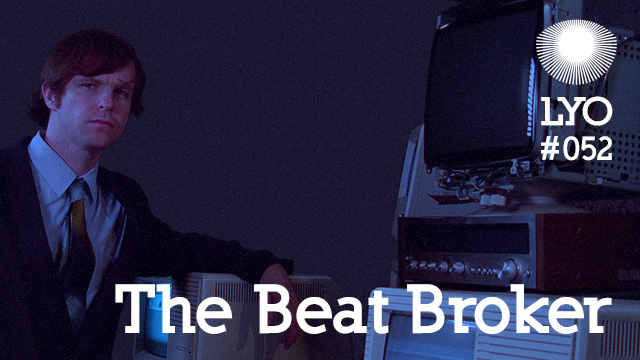LYO#052 / The Beat Broker