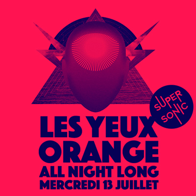 Les Yeux Orange@Supersonic - 13 juillet  All Night Long