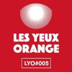 Les Yeux Orange / LYO#005