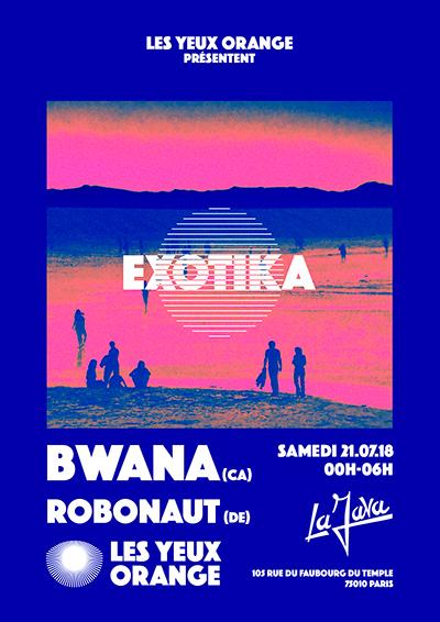 Exotika#8 @ La Java / LYO x Bwana (ca) Robonaut (de)